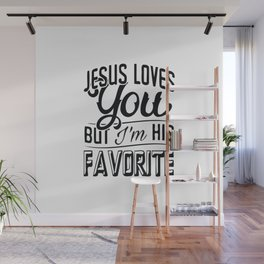 jesus loves you but i'm his favorite Wall Mural