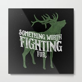 Something Worth Fighting For Metal Print