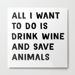 Drink Wine and Save Animals - Vegan Print Vegetarian Metal Print