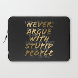 Never Argue With Stupid People Laptop Sleeve