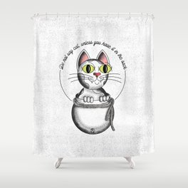 Do not say cat, unless you have it in the sack Shower Curtain