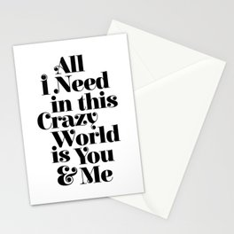 All I Need in This Crazy World is You and Me Stationery Cards