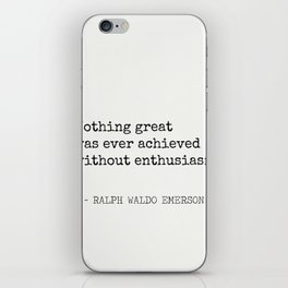 Nothing great was ever achieved without enthusiasm. iPhone Skin