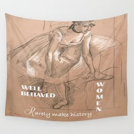 Well-behaved women rarely make history Wall Tapestry