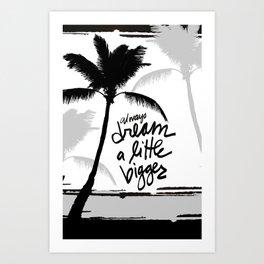 Always Dream a Little Bigger Art Print