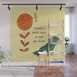 Everyday is a chance Wall Mural