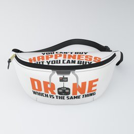 Buy Drone It's The Same Thing As Buying Happiness Fanny Pack