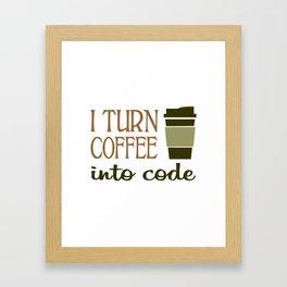 I turn coffee into programming code Framed Art Print