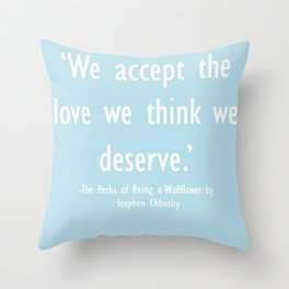 """""""We accept the love we think we deserve"""" Throw Pillow"""
