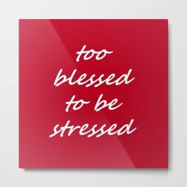 too blessed to be stressed - red Metal Print
