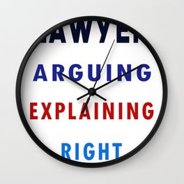 Lawyer: I'm Not Arguing, I'm Just Explaining why I'm Right Wall Clock