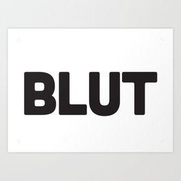WHAT A BLUT Art Print