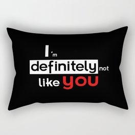 I am defintely 'Not' LIKE you. Rectangular Pillow