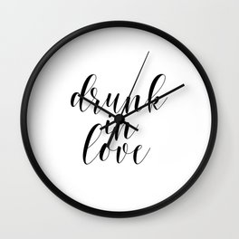 Drunk In Love, Love Quote, Love Art Wall Clock