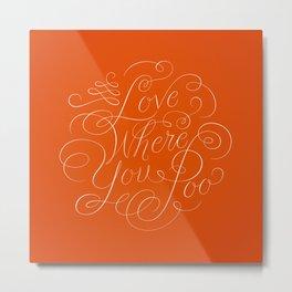 Love Where You Poo - Orange Metal Print