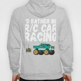 Id Rather Be R C Car Racing RC Trucks Buggies Radio Control Hoody