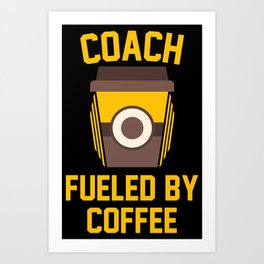 Coach Fueled By Coffee Art Print
