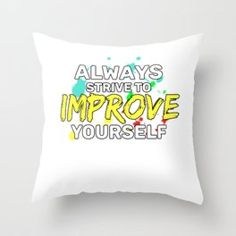 Motivational & Hilarious Improve Tshirt Design Always strive Throw Pillow
