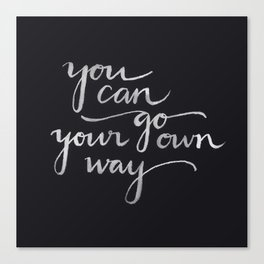 You Can Go Your Own Way Canvas Print