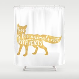 FUR IS FOR ANIMALS NOT RICH IDIOTS vegan fox quote Shower Curtain
