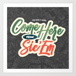You Don't Know Come Here from Sic 'Em Art Print