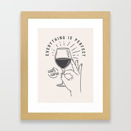 Everything is perfect with Wine Framed Art Print