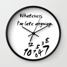 Whatever I'm Late Anyway White Wall Clock