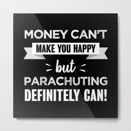 Parachuting makes you happy Funny Gift Metal Print