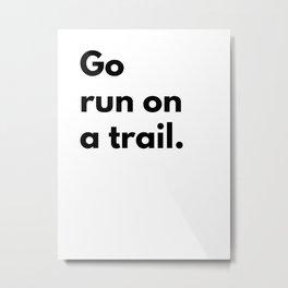 Go run on a trail Metal Print