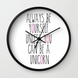 Always be yourself unless you can be a unicorn Wall Clock