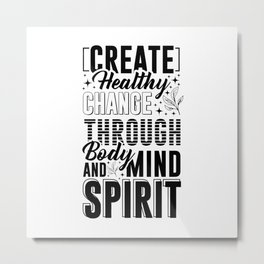CREATE HEALTHY CHANGE THROUGH BODY AND MIND SPIRIT Metal Print