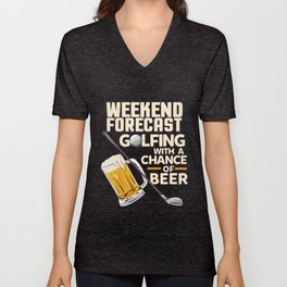 Weekend Forecast Golfing With a Chance Of Beer Unisex V-Neck