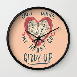 You make my heart go giddy up Wall Clock