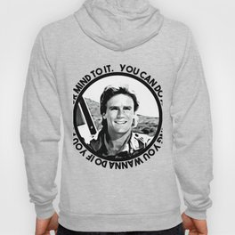 MacGyver said: You can do anything you wanna do if you put your mind to it. Hoody