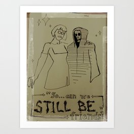 Can we Still be Friends? Art Print