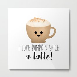 I Love Pumpkin Spice A Latte! Metal Print