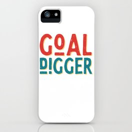Goal Digger Determined Hardworking iPhone Case