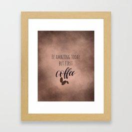 But first coffee! Framed Art Print