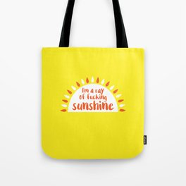 I'm A Ray of Fucking Sunshine Tote Bag