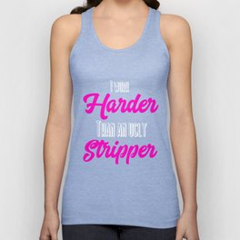 I Work Harder Than An Ugly Stripper Funny design Unisex Tank Top