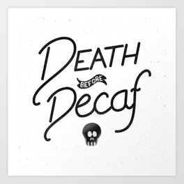 Death Before Decaf (White) Art Print