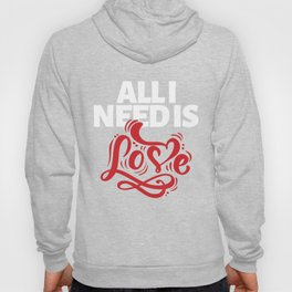 Hearts Day February 14th Valentines Day Feb 14 All I Need Is Love Hoody