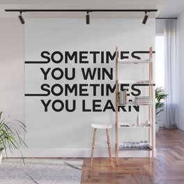 sometimes you win sometimes you learn Wall Mural