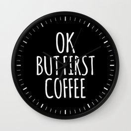 OK BUT FIRST COFFEE (Black & White) Wall Clock