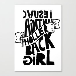 Ain't no holler back girl Canvas Print