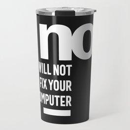No I Will Not Fix Your Computer Travel Mug