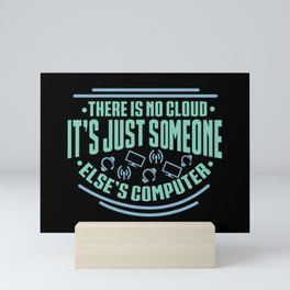 Programmer There Is No Cloud Its Just Someone Elses Computer Mini Art Print