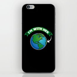 I'm With Her | Earth Day iPhone Skin
