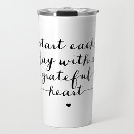 Start Each Day With a Grateful Heart black and white monochrome typography poster design Travel Mug