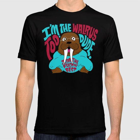 I'm the Walrus too, Dude. T-shirt